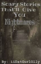 Scary Stories That'll Give You Nightmares by iiDatGurlOlly