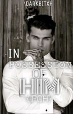In Possession Of Him (IPOH) by darkbitxh