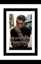 TE PREFIERO SIMPLEMENTE A TI by tinita_02