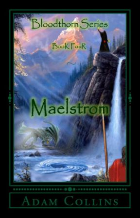Bloodthorn Series, Book Four: Maelstrom by Adam_Collins