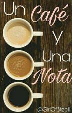 Un Café y Una Nota by GirlOfSteel11