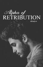 Alpha of Retribution| ✔ by xKinqLee