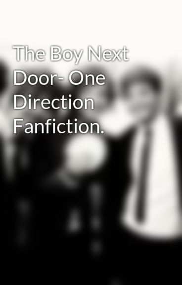 The Boy Next Door- One Direction Fanfiction. by Megan_Loves_1D