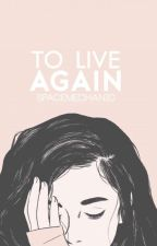 to live again   m.g & g.r   by SpaceMechanic