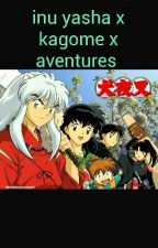 inu yasha x kagome x aventures [Terminé] by Yunoooyandere