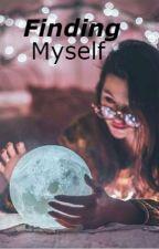 Finding myself  by lovingqueenxoxo