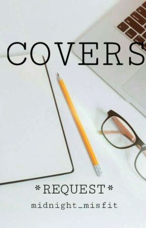 COVER REQUESTS ~OPEN~ by midnight_misfit