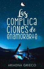 Las complicaciones de enamorarte ©  by MsAnonimaa