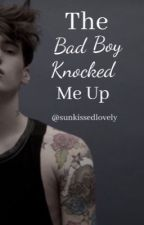The Bad Boy Knocked Me Up  by sunkissedlovely