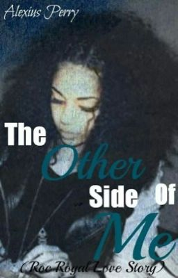 The Other Side Of Me ( Roc Royal Love Story )