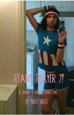 Ready Player 2? (Danny Avidan x Reader!) by ___Neko-Geko___