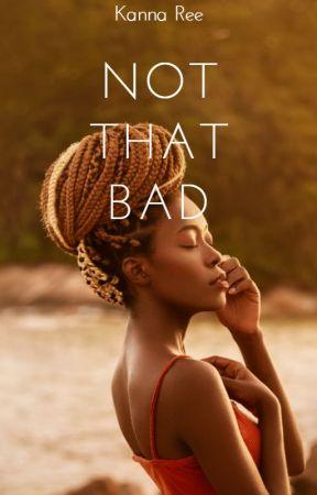 Not That Bad by KiyreeWish