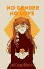 No gender, no love by Kowashiteiru
