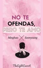No te ofendas, pero te amo ➳ H8shi / SoonHao by TheEightCarrot