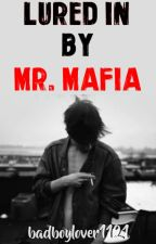Lured In by Mr. Mafia by badboylover1121