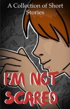 I'm Not Scared: A Collection of Short Stories by DarkPH0T0N