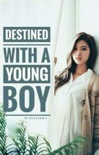 DESTINED WITH A YOUNG BOY by skuukzmij