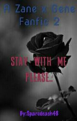 A Zene (Zane X Gene) Fanfic 2 // Stay with me please.. by Sparedcash48