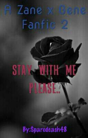 A Zene (Zane X Gene) Fanfic 2 // Stay with me please..