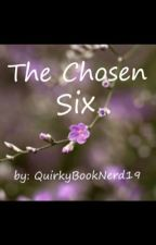 The Chosen Six by QuirkyBookNerd19