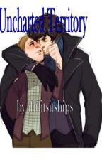 Uncharted Territory - A Johnlock Fanfic by ifitfitsitships
