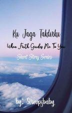Ku Jaga Takdirku (1-7 End) by Stroopsbaby