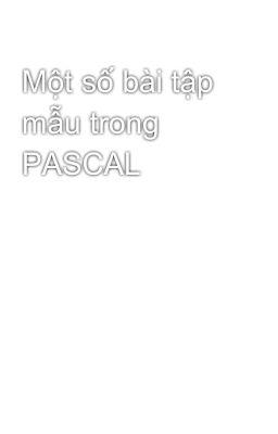 Một số bài tập mẫu trong PASCAL