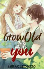 Grow Old With You by Miraclecgs30