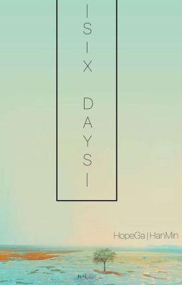 Đọc truyện  [HopeGa]  Six Days