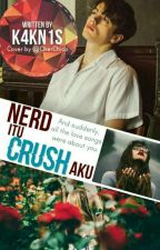 Nerd Itu Crush Aku #wattys2018 by K4KN1S