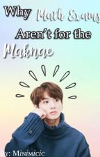 Why Math Exams Aren't for the Maknae by Minimicic