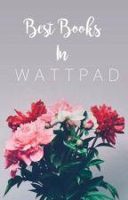 Best Books In Wattpad by sweetbirdie