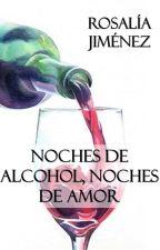 Noches De Alcohol, Noches De Amor by PorRosaliaJimenez