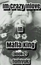 Im Crazy Inlove In Mafia King (Book 2) by fiomi3666