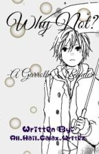 Why Not? ~ Garroth X Reader ~ by Meowki_WritezStuff