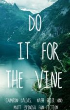 Do It For The Vine. *Nash grier, Cameron Dallas, and Matt Espinosa Fanfic * by trinitypw
