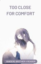 To Close For Comfort (Yandere Brother x Reader) by xKoolKatsx