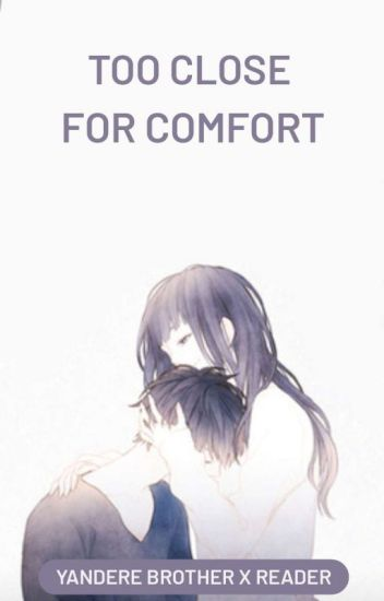 To Close For Comfort (Yandere Brother x Reader) - No Yanderes Here