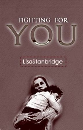 Book Three - Fighting For You by LisaStanbridge