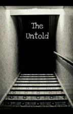 THE UNTOLD  by shifuteelindia