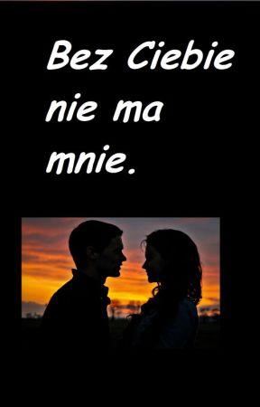Bez Ciebie nie ma mnie. by Nussi_7