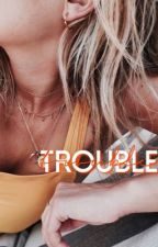 trouble | g.d by xxJessTheFangirlxx