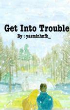 Get Into Trouble // Sehun x Yuju Fanfiction by euneunha_