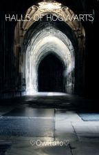 Halls Of Hogwarts ~A Harry Potter FanFiction~ by OwlTato