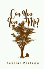 Can You Love Me? (COMPLETED) by SahrialPratama1777