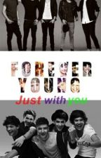 Forever Young - Just with you (A Louis Tomlinson Fanfiction ) by Tommo_Hood_1994