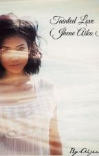 Tainted Love (A Jhene Aiko Love Story) by AhjenaeShalyn