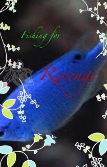 Fishing for Revenge