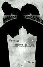 Vreau Imposibilul by Adda33