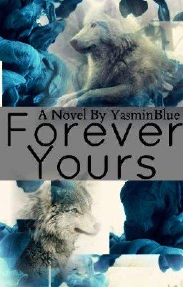 Forever Yours (On Hold) by YasminBlue